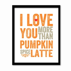 Fab.com | Pumpkin Latte 11x14 White @Lauren Davison Winans Thanks @Lisa Ann !!!