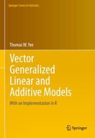 Vector generalized linear and additive models : with an implementation in R / Thomas W. Yee