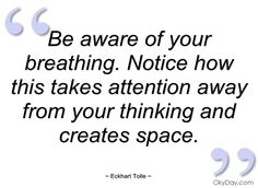 Be aware of your breathing - Eckhart Tolle - Quotes and sayings Words Quotes, Wise Words, Me Quotes, Sayings, Power Of Now, Eckhart Tolle, Mindfulness Meditation, Spiritual Awakening, Inner Peace