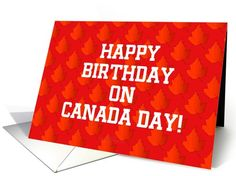 Happy Birthday On Canada Day-Custom Card Greeting Card