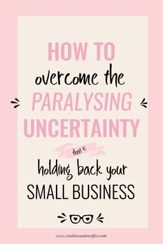 How to overcome the paralyzing uncertainty that can stop business owners in their tracks - as they struggle to stick with and finish one project via @creativencoffee
