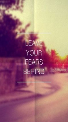 leave your fears beh
