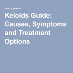 Keloids Guide: Causes, Symptoms and Treatment Options