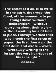 "..""By writing at the instant, the very heartbeat of life is caught..."""