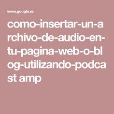 como-insertar-un-archivo-de-audio-en-tu-pagina-web-o-blog-utilizando-podcast amp