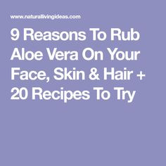 9 Reasons To Rub Aloe Vera On Your Face, Skin & Hair + 20 Recipes To Try
