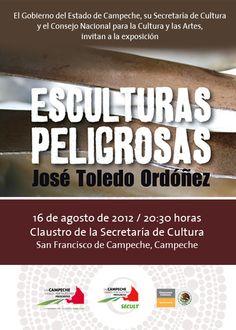 """Gobierno del Estado de Campeche, su Secretaría de Cultura y el Consejo NAcional para la Cultura y las Artes, invitan a la exposición """"Esculturas peligrosas"""" de José Toledo Ordóñez  Para más información visita: www.pepotoledo.com"""