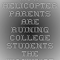 Former Stanford Dean Explains Why Helicopter Parenting Is Ruining A >> 9 Best Helicopter Parent images in 2014   Parenting hacks ...