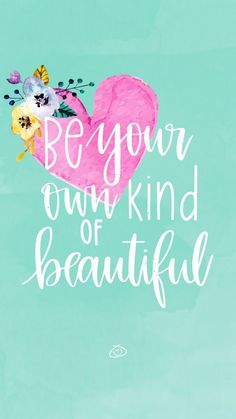 Positive Quotes : Free Colorful Smartphone Wallpaper - Be your own kind of beautiful Positive Zitate: Kostenlose bunte Smartphone-Wallpaper . Positive Quotes For Life Encouragement, Positive Quotes For Life Happiness, Positive Thoughts, Positive Vibes, Quotes Positive, Positive Art, Body Positive, Self Love Quotes, Cute Quotes