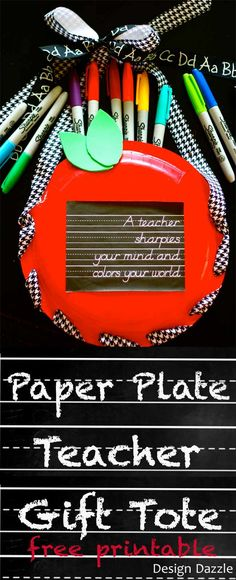 "Love this Teacher gift by @designdazzle Make an easy gift tote for a teacher using paper plates fill with sharpies. Free chalkboard printable ""a teacher sharpies your mind and colors your world""!"