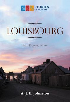 Book presents a sweeping look at Louisbourg from 5000 years ago through its French colonial era up to today, with a glimpse ahead of what rising sea levels are going to do to the site.