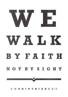 2 Corinthians 5:7 - Read more from 2 Corinthians 5 here: http://www.biblegateway.com/passage/?search=2%20Corinthians%205&version=ESV