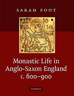 Monastic Life in Anglo-Saxon England, c. 600-900: Amazon.co.uk: Sarah Foot: 9780521739085: Books