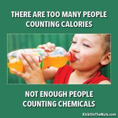 Count chemicals, not calories.  Have you been feeding yourself or your family with unhealthy products?