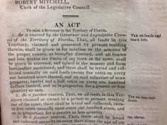 What issues were foremost in the minds  of the Legislative Council of the Territory of Florida on the occasion of their first meeting in 1822?  The RC has a copy of the original Acts, pub. in Pensacola in 1823 – so you can see that they were concerned with adopting the Common Law, providing for the election of a delegate to congress,  incorporating the cities of Pensacola and  St. Augustine,  regulating civil proceedings, and of course, raising revenue in the Territory. First things first!