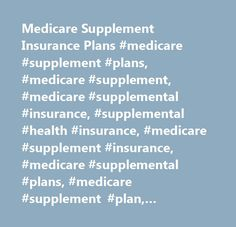 Medicare Supplement Insurance Plans #medicare #supplement #plans, #medicare #supplement, #medicare #supplemental #insurance, #supplemental #health #insurance, #medicare #supplement #insurance, #medicare #supplemental #plans, #medicare #supplement #plan, #medicare #information, #medicare #supplemental #coverage, #medicare #supplemental #insurance #plans, #compare #medicare #supplement #plans, #…