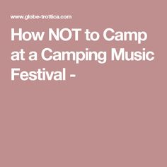 How NOT to Camp at a Camping Music Festival -