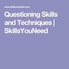 Questioning Skills and Techniques | SkillsYouNeed