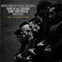Everyone, regardless of skin color, ethnicity and creed are equal. We are all judged upon our faithfulness. #BeautyOfIslam