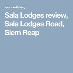 Sala Lodges review, Sala Lodges Road, Siem Reap