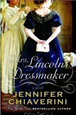 Another great book ... Mrs. Lincoln's Dressmaker by one of my favorite author's Jennifer Chaiverini
