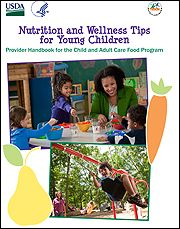 Nutrition & Wellness Tips for Young Children: Provider Handbook for the CACFP Need creative ideas for meal planning, shopping, and food preparation? Or fun suggestions for active play http://teamnutrition.usda.gov/Resources/nutritionandwellness.html