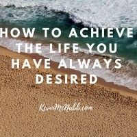 How to Achieve the Life You Have Always Desired | Kevin McNabb