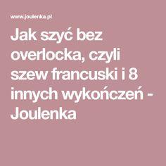 Jak szyć bez overlocka, czyli szew francuski i 8 innych wykończeń - Joulenka