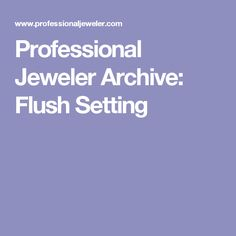 Professional Jeweler Archive: Flush Setting