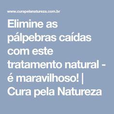 Elimine as pálpebras caídas com este tratamento natural - é maravilhoso!   Cura pela Natureza
