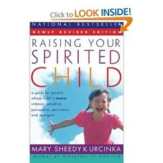 Raising Your Spirited Child: A Guide for Parents Whose Child Is More Intense, Sensitive, Perceptive, Persistent, and Energetic: Mary Sheedy Kurcinka: 9780060739669: Amazon.com: Books