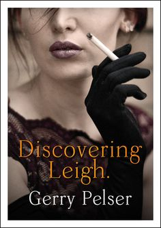 Discovering Leigh - the highly anticipated novel from Gerry Pelser.  Available 30 May 2018