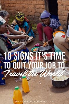 10 Signs it's time to Quit your Job to Travel the World We've seen a lot of different articles telling you to quit your job and travel because you're not happy with it, or because your boss is disgusting and you're not enjoying the company of your colleagues, etc. But we say NO! Don't quit your job to run away from something or someone. You should quit because you're ready to build a SUSTAINABLE TRAVEL LIFESTYLE!