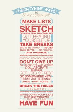 29 ways to stay creative. Not exactly a tutorial, but it's good advice to get the creative juices flowing!-- Needed this! The Words, Guter Rat, Web Design, Graphic Design, Yanko Design, Graphic Art, Print Design, Creative People, Creative Things