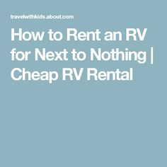 How to Rent an RV for Next to Nothing | Cheap RV Rental