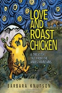 Love and Roast Chicken  A Trickster Tale from the Andes Mountains, 978-1575056579, Barbara Knutson, Carolrhoda Books