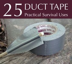 25 Practical Survival Uses For Duct Tape...http://homestead-and-survival.com/25-practical-survival-uses-for-duct-tape/