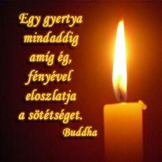 Egy gyertya mindaddig amíg ég, fényével eloszlatja a sötétséget. - Buddha # www.facebook.com/angyalimenedek