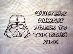 Quilters always press to the dark side.           (I'm still laughing at this.)
