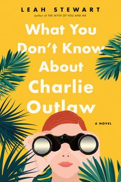 39d4cc2b4b What You Don t Know About Charlie Outlaw by Leah Stewart Summer Books