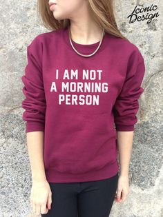 *I AM NOT A MORNING PERSON Funny Fashion Slogan Jumper Top Sweater Tumblr*