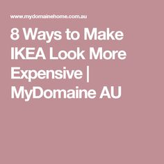 8 Ways to Make IKEA Look More Expensive | MyDomaine AU
