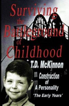 Surviving the Battleground of Childhood (Construction of a Personality) by T.D. McKinnon, http://www.amazon.com/dp/B007BDLI7I/ref=cm_sw_r_pi_dp_1qRnrb1KR8APM