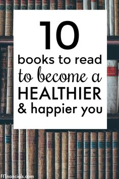 10 books to read to get you healthier and happier in all areas of your life. This is such a great list!