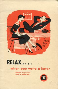 """Of course he can relax! His """"girl"""" is doing all the work--correcting his grammar and other errors along the way. Relax....when you write a letter (ca. 1955)"""