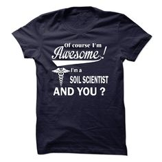 (Top Tshirt Discount) Of course i am awesome I am a SOIL SCIENTIST [TShirt 2016] Hoodies, Funny Tee Shirts