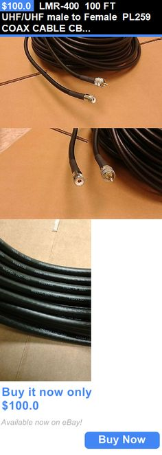 Coax Cables and Connectors: Lmr-400 100 Ft Uhf/Uhf Male To Female Pl259 Coax Cable Cb,Ham,Scanner BUY IT NOW ONLY: $100.0