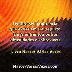 Lembre-se do potencial que existe em seu espírito. Ele já enfrentou outras dificuldade e sobreviveu. Livro Nascer Várias Vezes http://www.nascervariasvezes.com/2012/02/se-em-outras-encarnacoes-voce-superou.html