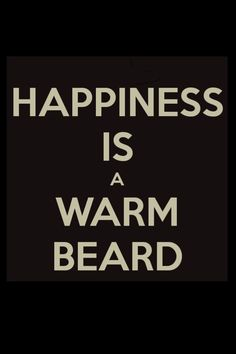 Happiness is a warm beard. #beards