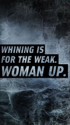 Woman up!!